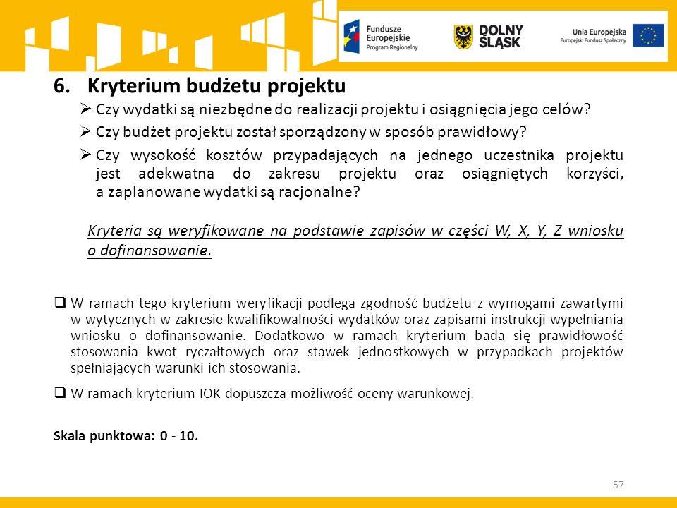 6.Kryterium budżetu projektu  Czy wydatki są niezbędne do realizacji projektu i osiągnięcia jego celów.