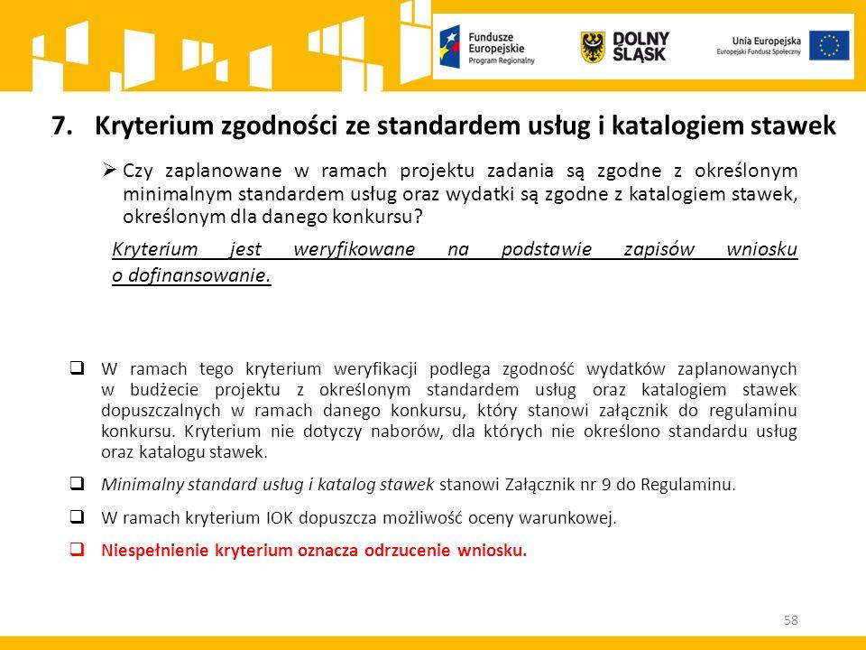 7.Kryterium zgodności ze standardem usług i katalogiem stawek  Czy zaplanowane w ramach projektu zadania są zgodne z określonym minimalnym standardem usług oraz wydatki są zgodne z katalogiem stawek, określonym dla danego konkursu.