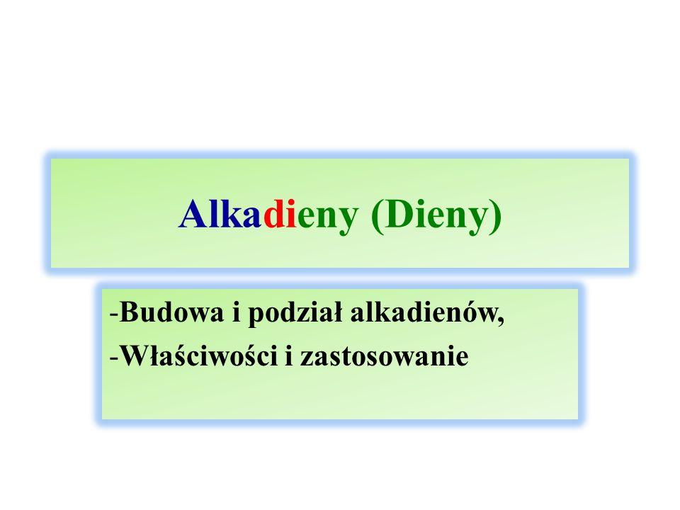 Szereg homologiczny alkadienów i ich podział Alkadieny – węglowodory nienasycone, w cząsteczkach których występują dwa wiązania podwójne.