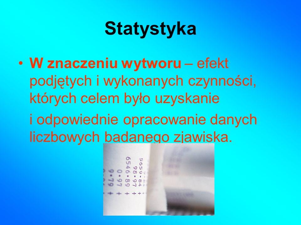 Statystyka Jako dyscyplina naukowa – nauka zajmująca się badaniem zjawisk masowych i wykrywaniem występujących w nich prawidłowości.