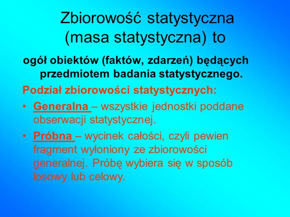 Zbiorowość statystyczna (masa statystyczna) to ogół obiektów (faktów, zdarzeń) będących przedmiotem badania statystycznego.