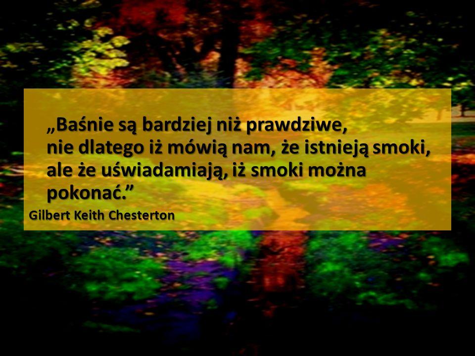 """Baśnie są bardziej niż prawdziwe, nie dlatego iż mówią nam, że istnieją smoki, ale że uświadamiają, iż smoki można pokonać. """"Baśnie są bardziej niż prawdziwe, nie dlatego iż mówią nam, że istnieją smoki, ale że uświadamiają, iż smoki można pokonać. Gilbert Keith Chesterton"""