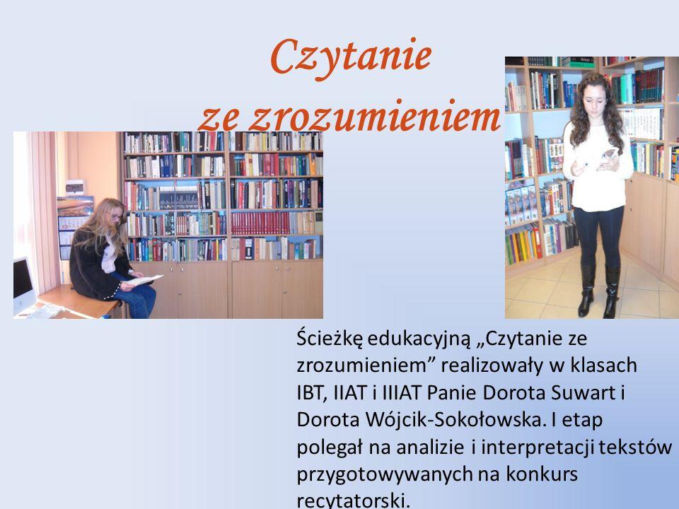 """Czytanie ze zrozumieniem Ścieżkę edukacyjną """"Czytanie ze zrozumieniem realizowały w klasach IBT, IIAT i IIIAT Panie Dorota Suwart i Dorota Wójcik-Sokołowska."""