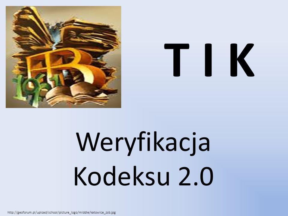 Weryfikacja Kodeksu 2.0 T I K http://geoforum.pl/upload/school/picture_logo/middle/katowice_zsb.jpg