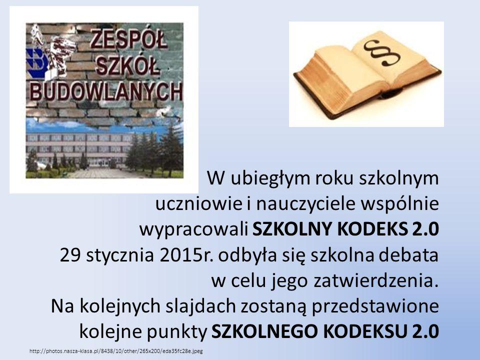 W ubiegłym roku szkolnym uczniowie i nauczyciele wspólnie wypracowali SZKOLNY KODEKS 2.0 29 stycznia 2015r.