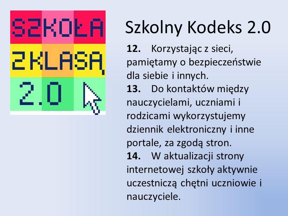 Szkolny Kodeks 2.0 12. Korzystając z sieci, pamiętamy o bezpieczeństwie dla siebie i innych.
