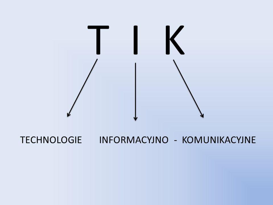 T I K TECHNOLOGIE INFORMACYJNO - KOMUNIKACYJNE