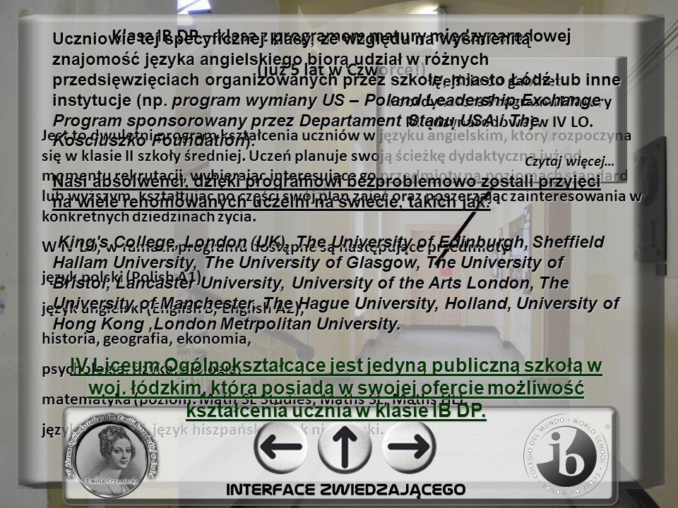 Klasa IB DP – klasa z programem matury międzynarodowej (już 5 lat w Czwórce!) Jest to dwuletni program kształcenia uczniów w języku angielskim, który