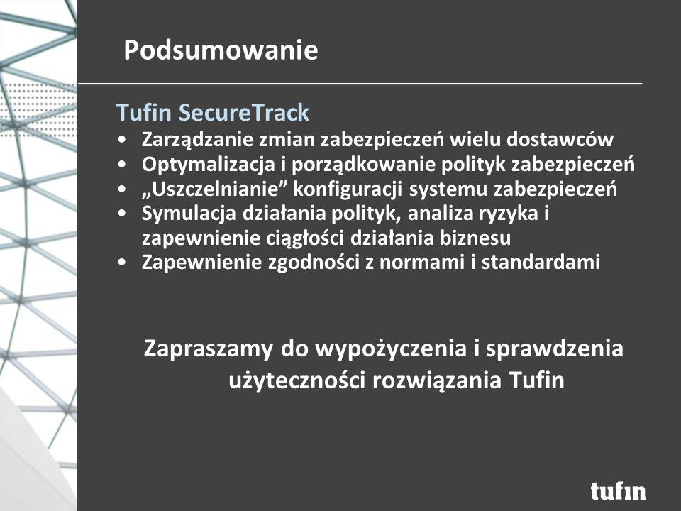 """Podsumowanie Tufin SecureTrack Zarządzanie zmian zabezpieczeń wielu dostawców Optymalizacja i porządkowanie polityk zabezpieczeń """"Uszczelnianie konfiguracji systemu zabezpieczeń Symulacja działania polityk, analiza ryzyka i zapewnienie ciągłości działania biznesu Zapewnienie zgodności z normami i standardami Zapraszamy do wypożyczenia i sprawdzenia użyteczności rozwiązania Tufin"""