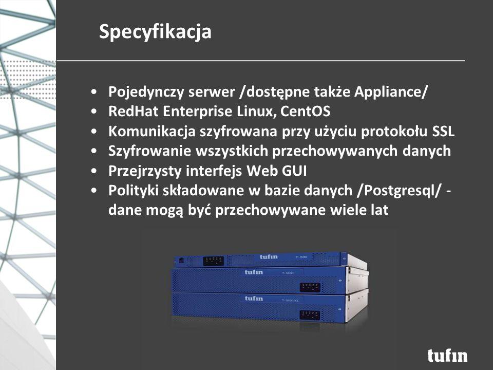 Specyfikacja Pojedynczy serwer /dostępne także Appliance/ RedHat Enterprise Linux, CentOS Komunikacja szyfrowana przy użyciu protokołu SSL Szyfrowanie wszystkich przechowywanych danych Przejrzysty interfejs Web GUI Polityki składowane w bazie danych /Postgresql/ - dane mogą być przechowywane wiele lat