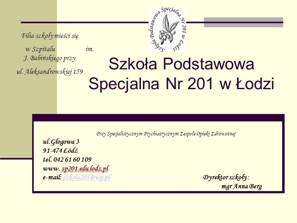 Szkoła Podstawowa Specjalna Nr 201 w Łodzi Przy Specjalistycznym Psychiatrycznym Zespole Opieki Zdrowotnej ul.Głogowa 3 91-474 Łódź tel. 042 61 60 109
