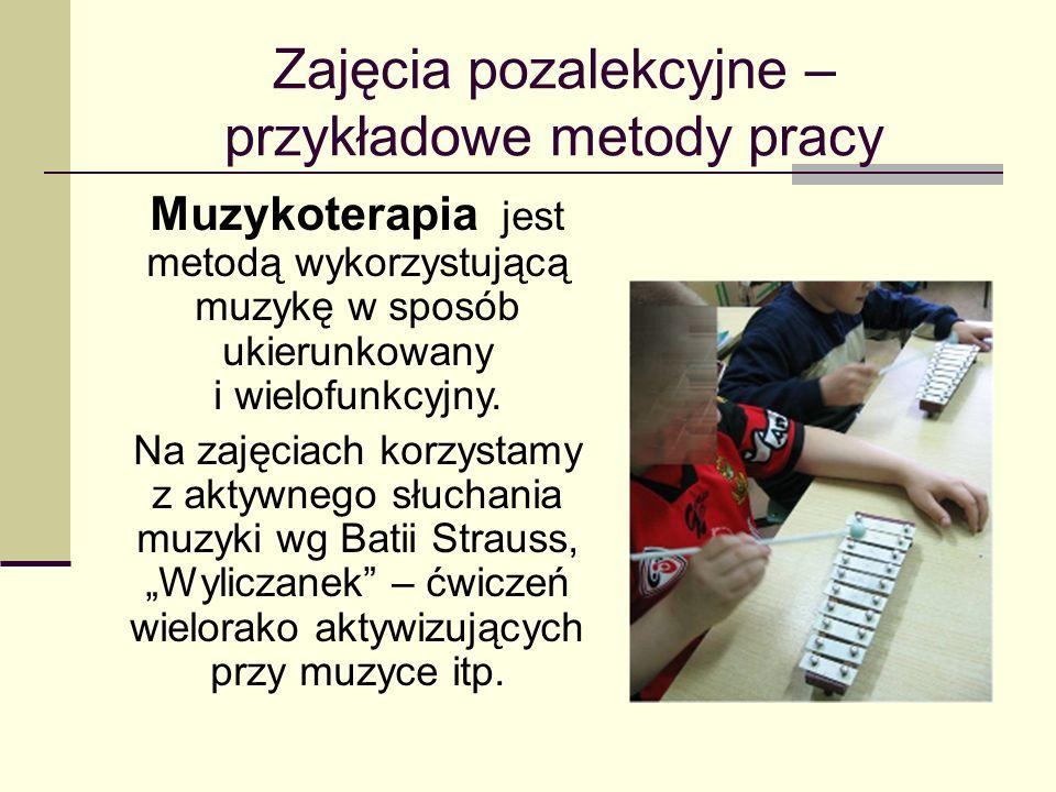 Zajęcia pozalekcyjne – przykładowe metody pracy Muzykoterapia jest metodą wykorzystującą muzykę w sposób ukierunkowany i wielofunkcyjny. Na zajęciach
