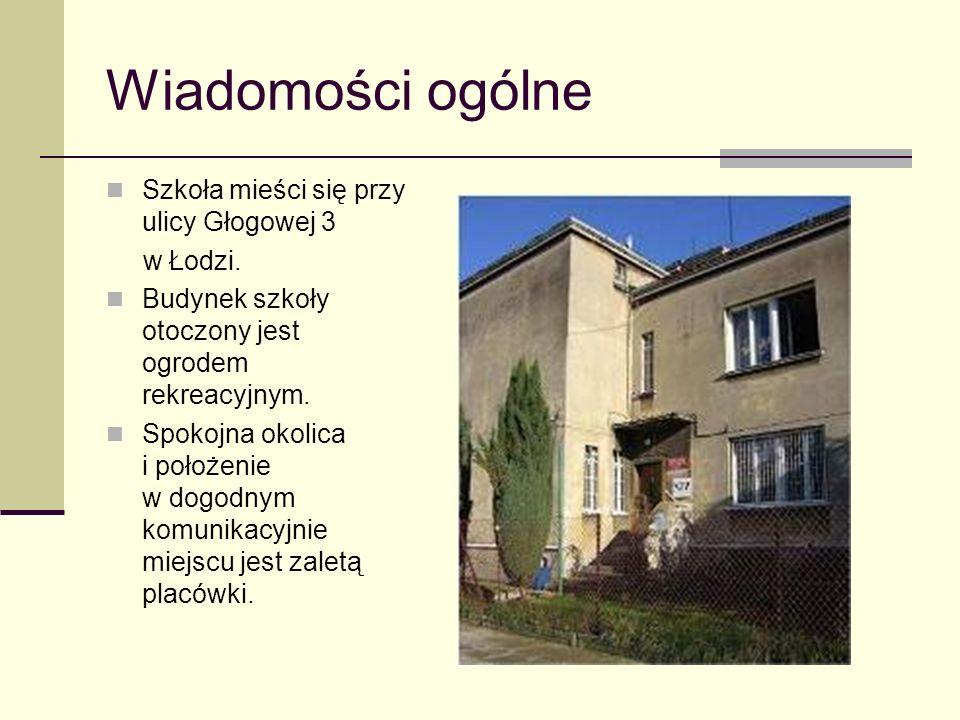 Wiadomości ogólne Szkoła mieści się przy ulicy Głogowej 3 w Łodzi. Budynek szkoły otoczony jest ogrodem rekreacyjnym. Spokojna okolica i położenie w d