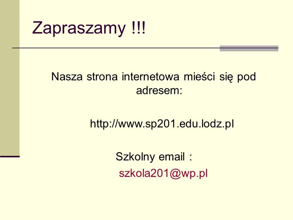 Zapraszamy !!! Nasza strona internetowa mieści się pod adresem: http://www.sp201.edu.lodz.pl Szkolny email : szkola201@wp.pl