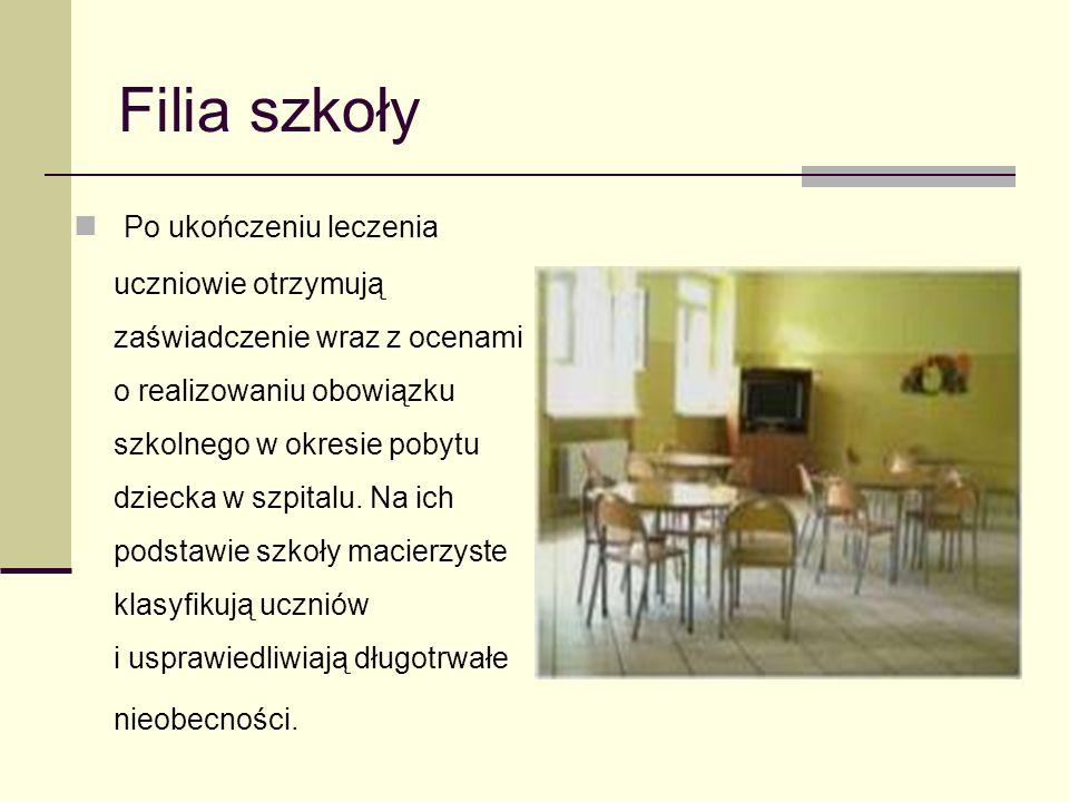 Filia szkoły Po ukończeniu leczenia uczniowie otrzymują zaświadczenie wraz z ocenami o realizowaniu obowiązku szkolnego w okresie pobytu dziecka w szpitalu.
