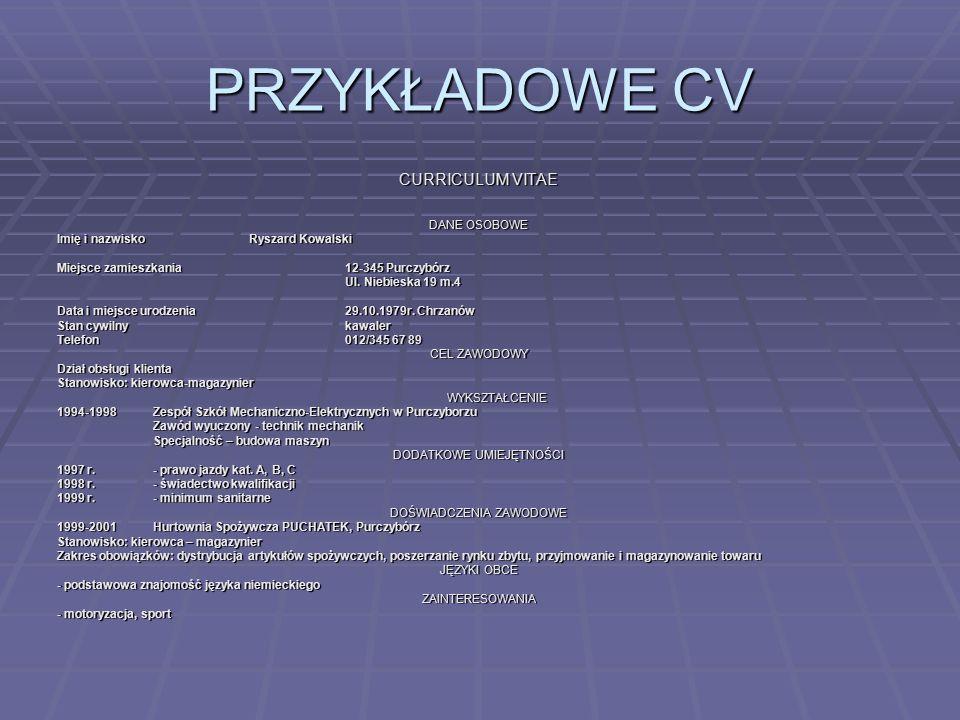 PRZYKŁADOWE CV CURRICULUM VITAE DANE OSOBOWE Imię i nazwisko Ryszard Kowalski Miejsce zamieszkania 12-345 Purczybórz Ul.