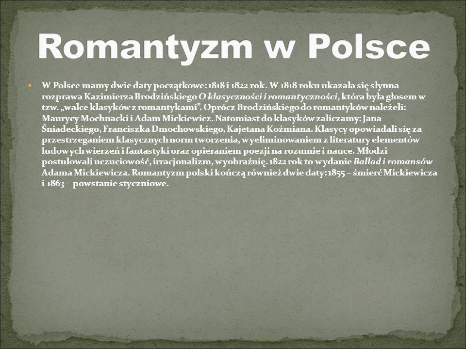 W Polsce mamy dwie daty początkowe: 1818 i 1822 rok. W 1818 roku ukazała się słynna rozprawa Kazimierza Brodzińskiego O klasyczności i romantyczności,
