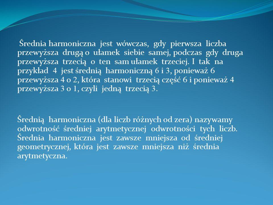 Średnia harmoniczna jest wówczas, gdy pierwsza liczba przewyższa drugą o ułamek siebie samej, podczas gdy druga przewyższa trzecią o ten sam ułamek tr