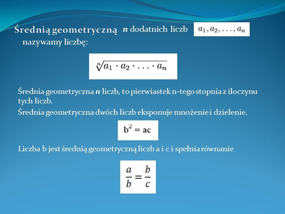 n dodatnich liczb nazywamy liczbę: Średnia geometryczna n liczb, to pierwiastek n-tego stopnia z iloczynu tych liczb. Średnia geometryczna dwóch liczb