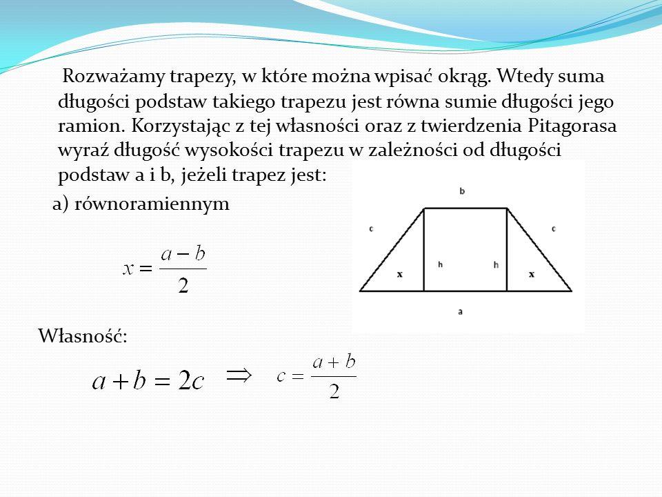 Rozważamy trapezy, w które można wpisać okrąg. Wtedy suma długości podstaw takiego trapezu jest równa sumie długości jego ramion. Korzystając z tej wł