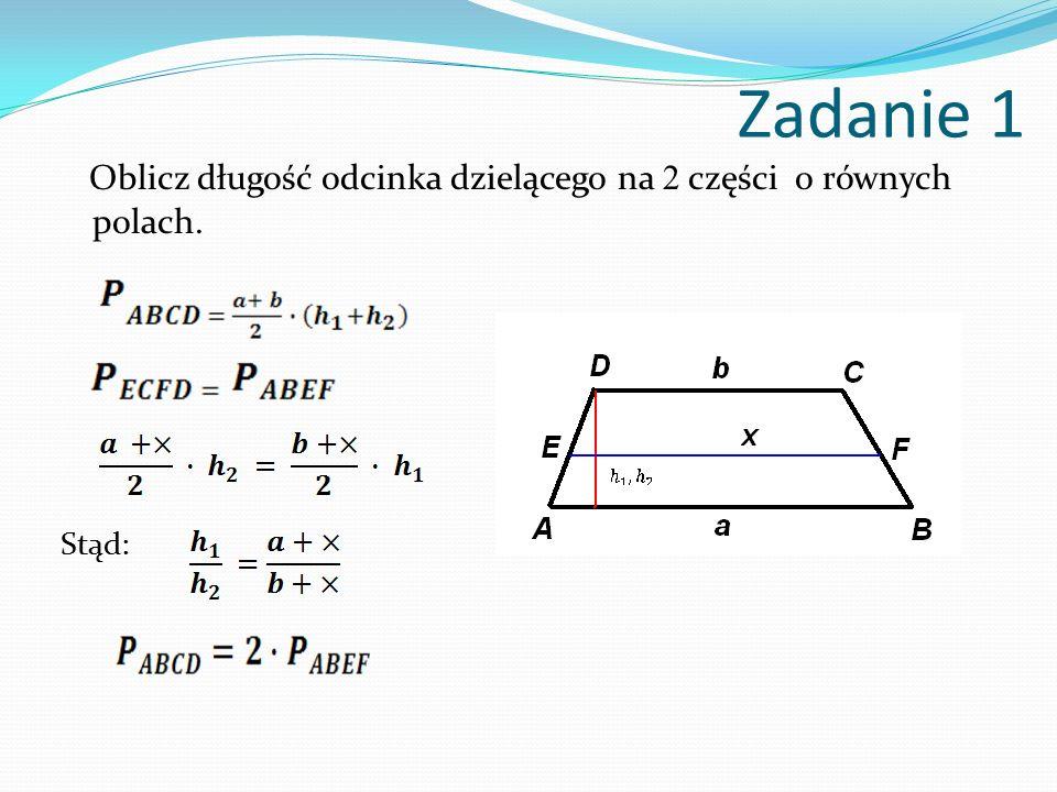 Zadanie 1 Oblicz długość odcinka dzielącego na 2 części o równych polach. Stąd: