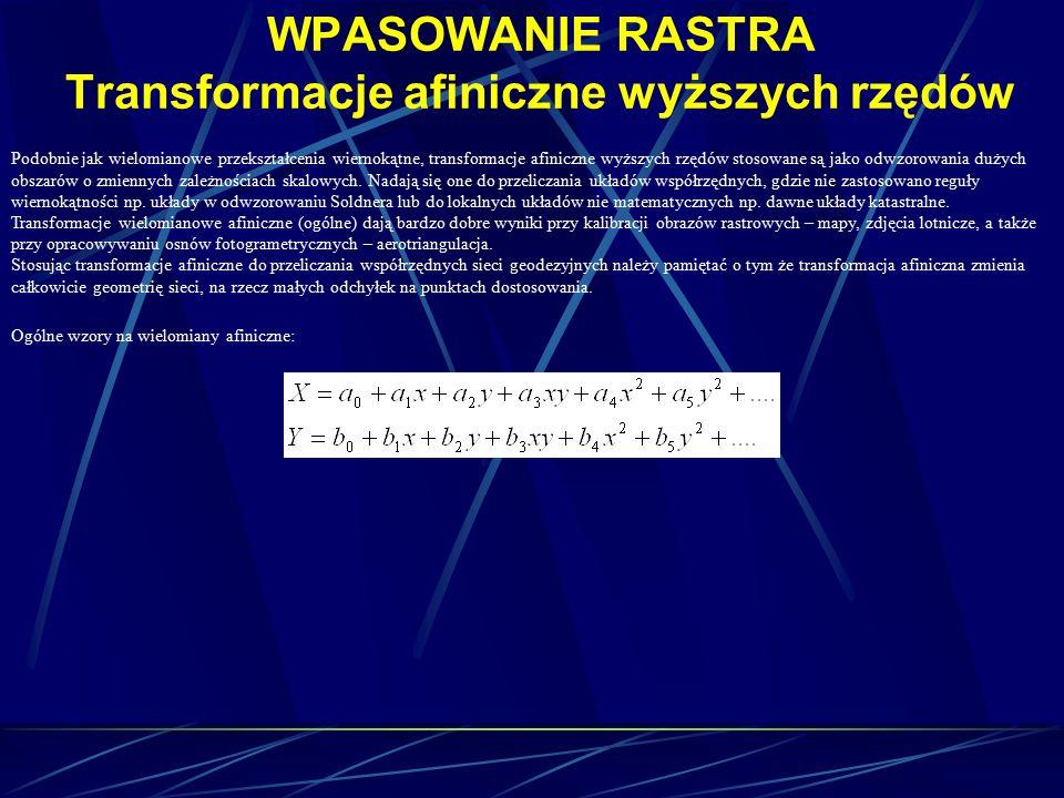 WPASOWANIE RASTRA Transformacje afiniczne wyższych rzędów Podobnie jak wielomianowe przekształcenia wiernokątne, transformacje afiniczne wyższych rzędów stosowane są jako odwzorowania dużych obszarów o zmiennych zależnościach skalowych.