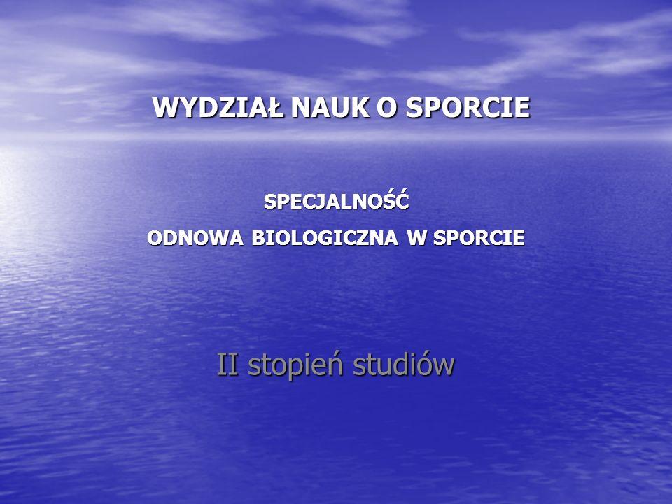 WYDZIAŁ NAUK O SPORCIE SPECJALNOŚĆ ODNOWA BIOLOGICZNA W SPORCIE WYDZIAŁ NAUK O SPORCIE SPECJALNOŚĆ ODNOWA BIOLOGICZNA W SPORCIE II stopień studiów