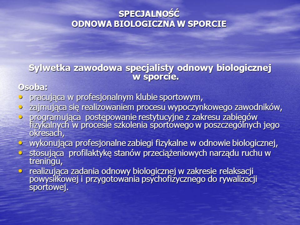 SPECJALNOŚĆ ODNOWA BIOLOGICZNA W SPORCIE Sylwetka zawodowa specjalisty odnowy biologicznej w sporcie.