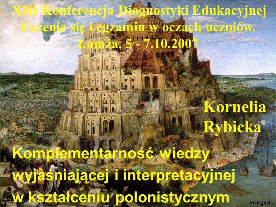 Brueghel Kornelia Rybicka Komplementarność wiedzy wyjaśniającej i interpretacyjnej w kształceniu polonistycznym XIII Konferencja Diagnostyki Edukacyjnej Uczenie się i egzamin w oczach uczniów.