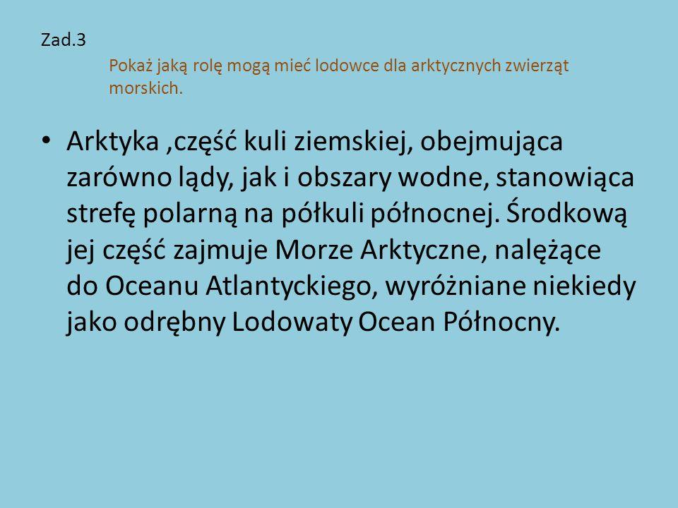 Zad.3 Pokaż jaką rolę mogą mieć lodowce dla arktycznych zwierząt morskich.