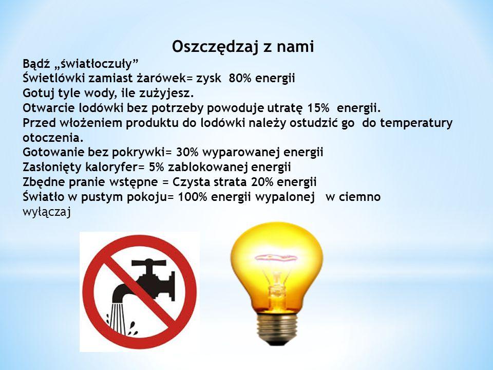 """Oszczędzaj z nami Bądź """"światłoczuły Świetlówki zamiast żarówek= zysk 80% energii Gotuj tyle wody, ile zużyjesz."""