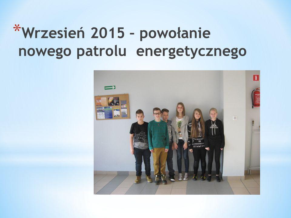 * Wrzesień 2015 – powołanie nowego patrolu energetycznego
