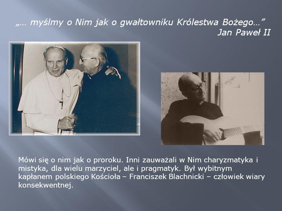 """""""… myślmy o Nim jak o gwałtowniku Królestwa Bożego… Jan Paweł II Mówi się o nim jak o proroku."""