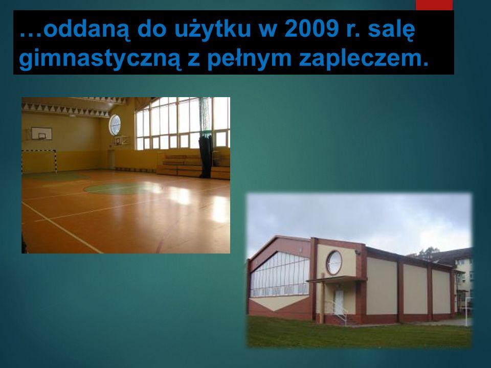 …oddaną do użytku w 2009 r. salę gimnastyczną z pełnym zapleczem.
