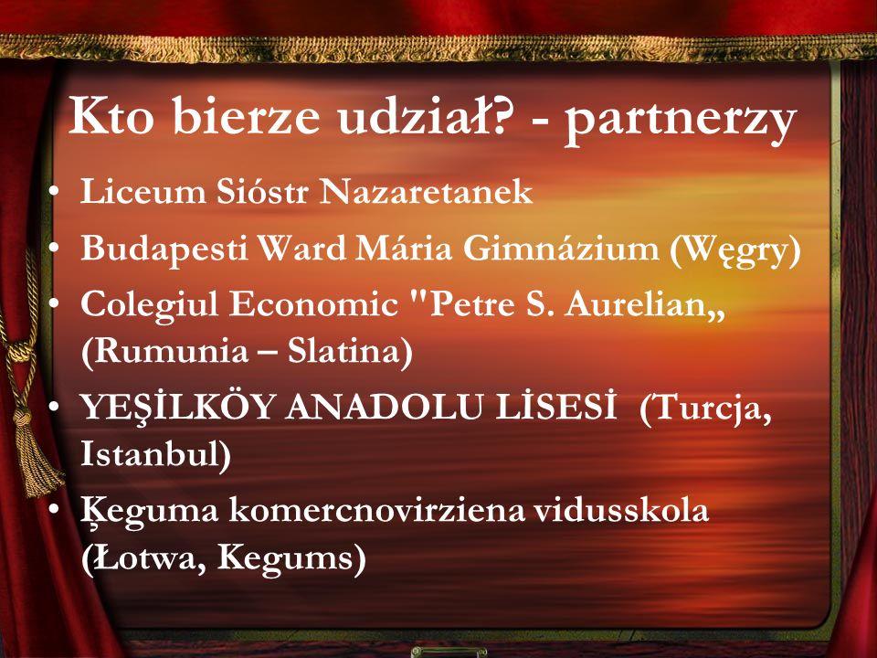 Kto bierze udział? - partnerzy Liceum Sióstr Nazaretanek Budapesti Ward Mária Gimnázium (Węgry) Colegiul Economic