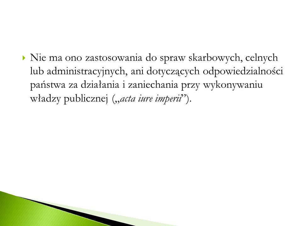 """ Nie ma ono zastosowania do spraw skarbowych, celnych lub administracyjnych, ani dotyczących odpowiedzialności państwa za działania i zaniechania przy wykonywaniu władzy publicznej (""""acta iure imperii )."""