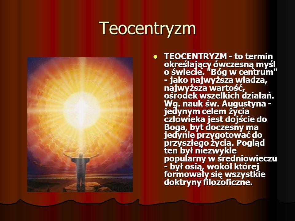Teocentryzm TEOCENTRYZM - to termin określający ówczesną myśl o świecie.