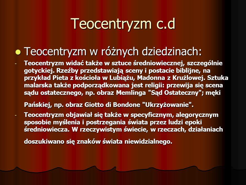 Teocentryzm c.d Teocentryzm w różnych dziedzinach: Teocentryzm w różnych dziedzinach: - Teocentryzm widać także w sztuce średniowiecznej, szczególnie gotyckiej.