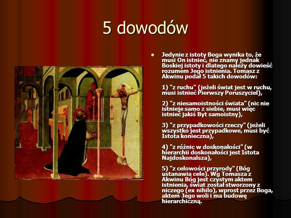 5 dowodów Jedynie z istoty Boga wynika to, że musi On istnieć, nie znamy jednak Boskiej istoty i dlatego należy dowieść rozumem Jego istnienia.