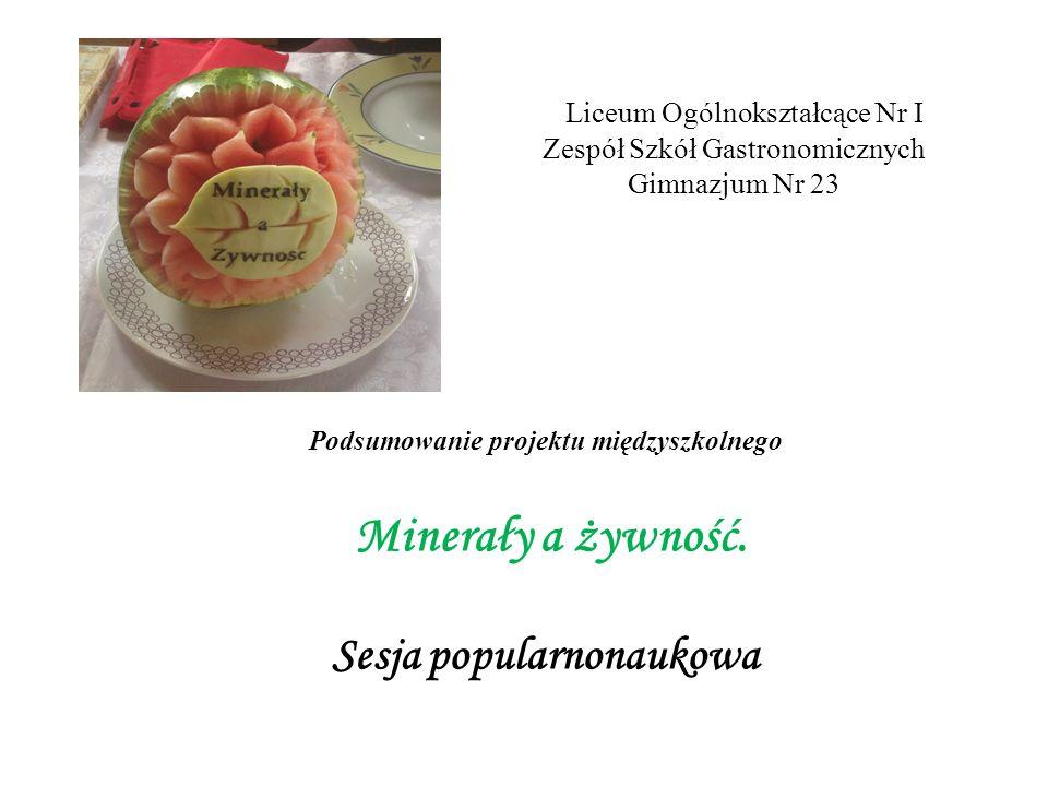 Liceum Ogólnokształcące Nr I Zespół Szkół Gastronomicznych Gimnazjum Nr 23 Podsumowanie projektu międzyszkolnego Minerały a żywność.