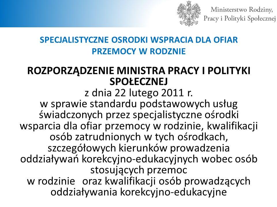 SPECJALISTYCZNE OSRODKI WSPRACIA DLA OFIAR PRZEMOCY W RODZNIE ROZPORZĄDZENIE MINISTRA PRACY I POLITYKI SPOŁECZNEJ z dnia 22 lutego 2011 r. w sprawie s