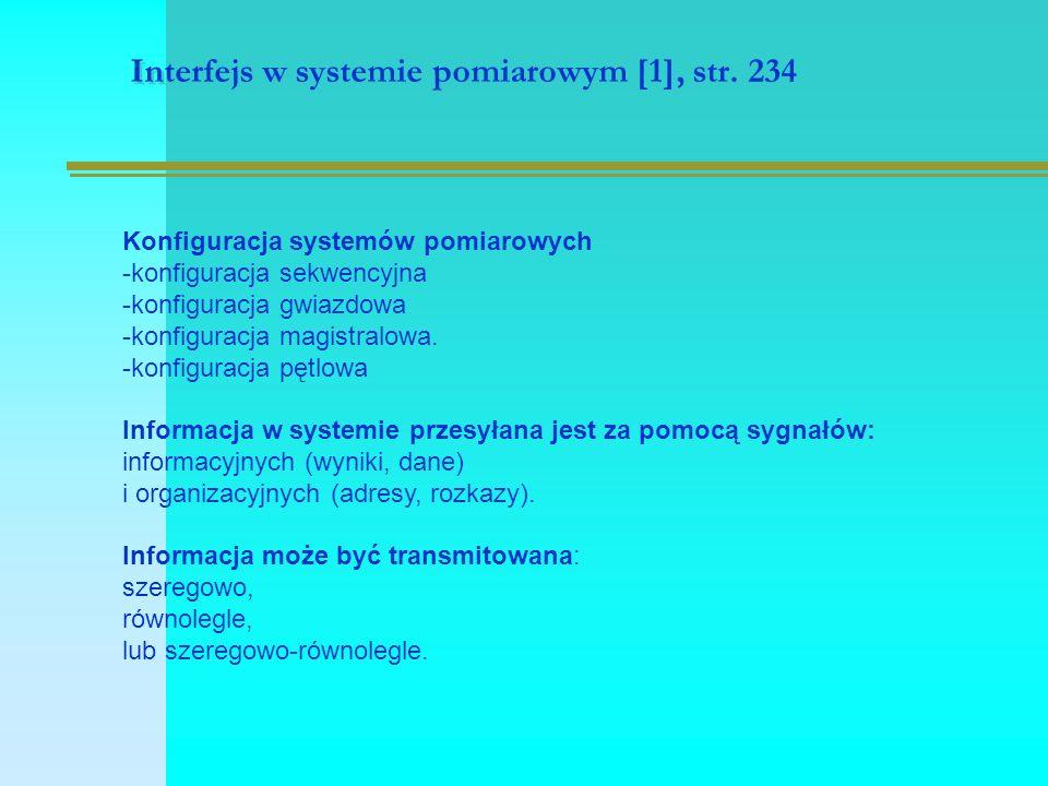 Interfejs w systemie pomiarowym [1], str. 234 Konfiguracja systemów pomiarowych -konfiguracja sekwencyjna -konfiguracja gwiazdowa -konfiguracja magist