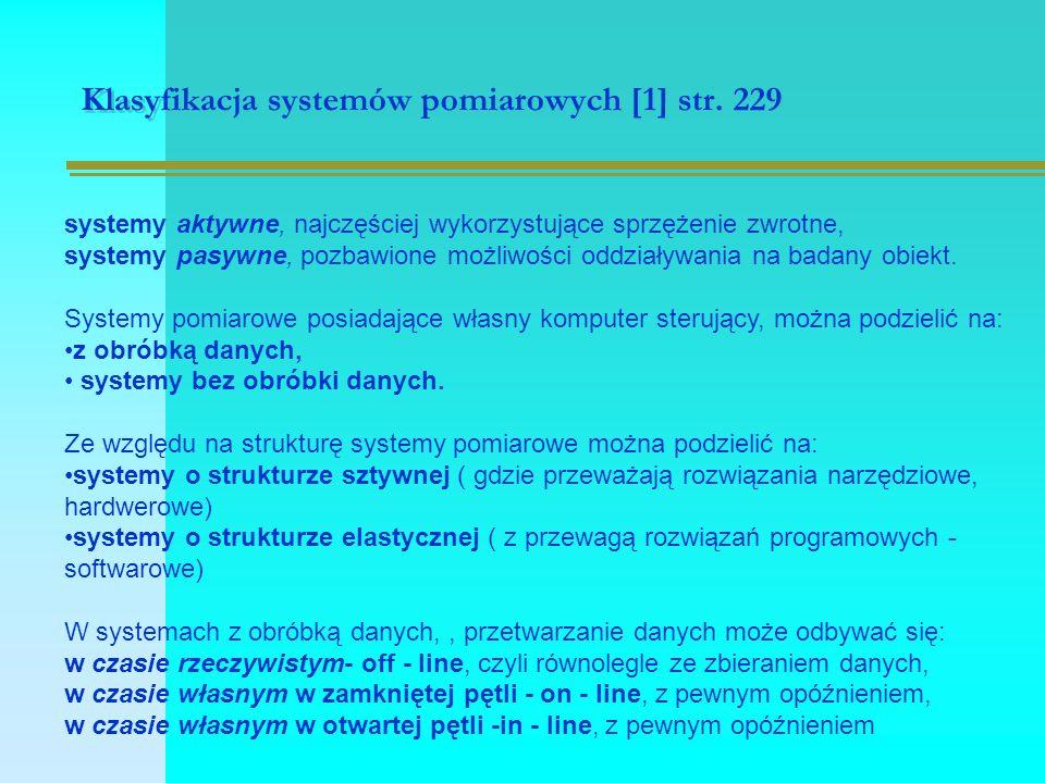 Klasyfikacja systemów pomiarowych [1] str. 229 systemy aktywne, najczęściej wykorzystujące sprzężenie zwrotne, systemy pasywne, pozbawione możliwości