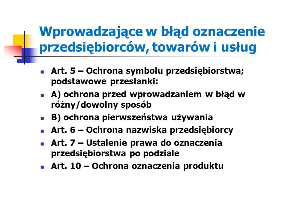 Wprowadzające w błąd oznaczenie przedsiębiorców, towarów i usług Art. 5 – Ochrona symbolu przedsiębiorstwa; podstawowe przesłanki: A) ochrona przed wp