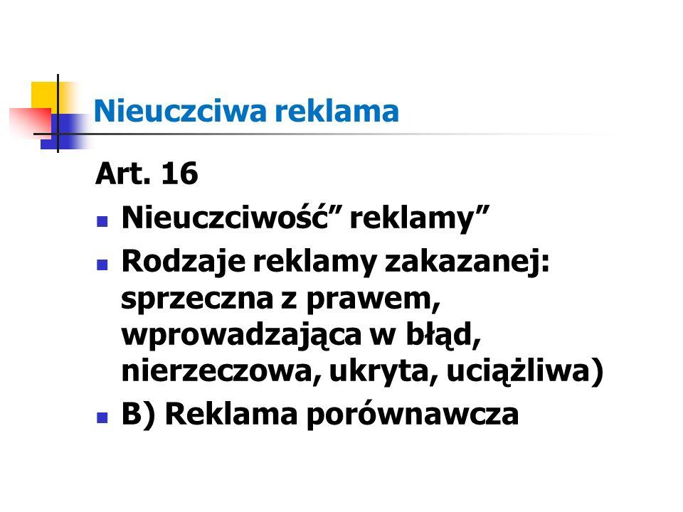 """Nieuczciwa reklama Art. 16 Nieuczciwość"""" reklamy"""" Rodzaje reklamy zakazanej: sprzeczna z prawem, wprowadzająca w błąd, nierzeczowa, ukryta, uciążliwa)"""