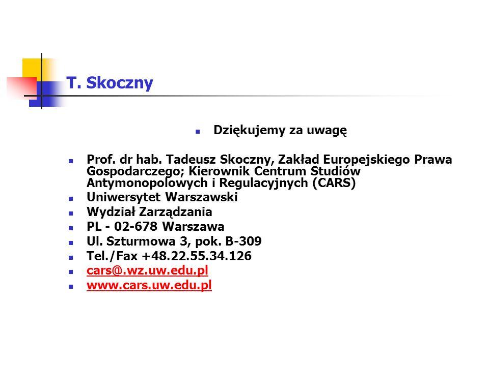 T. Skoczny Dziękujemy za uwagę Prof. dr hab. Tadeusz Skoczny, Zakład Europejskiego Prawa Gospodarczego; Kierownik Centrum Studiów Antymonopolowych i R