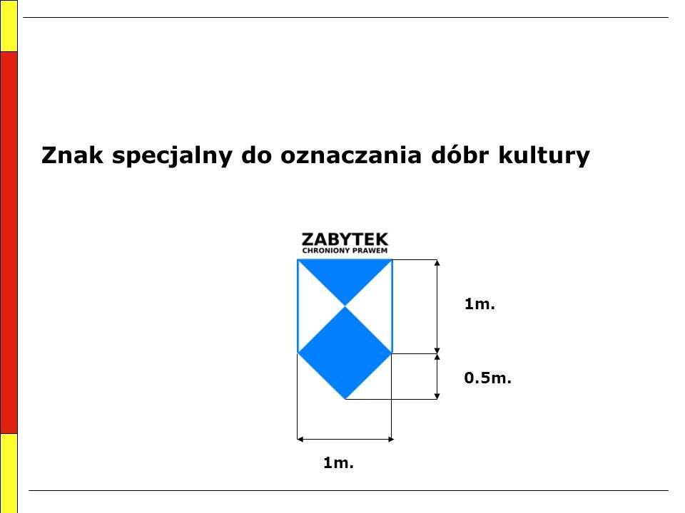 Znak specjalny do oznaczania dóbr kultury 1m. 0.5m. 1m.