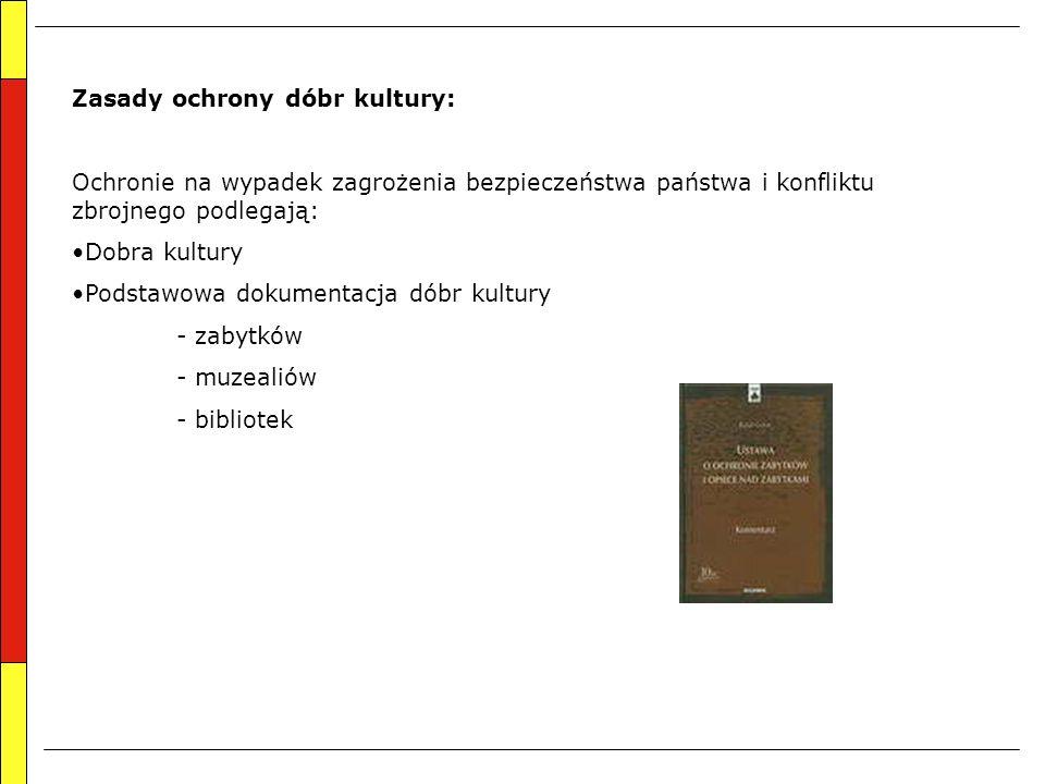 Zasady ochrony dóbr kultury: Ochronie na wypadek zagrożenia bezpieczeństwa państwa i konfliktu zbrojnego podlegają: Dobra kultury Podstawowa dokumenta