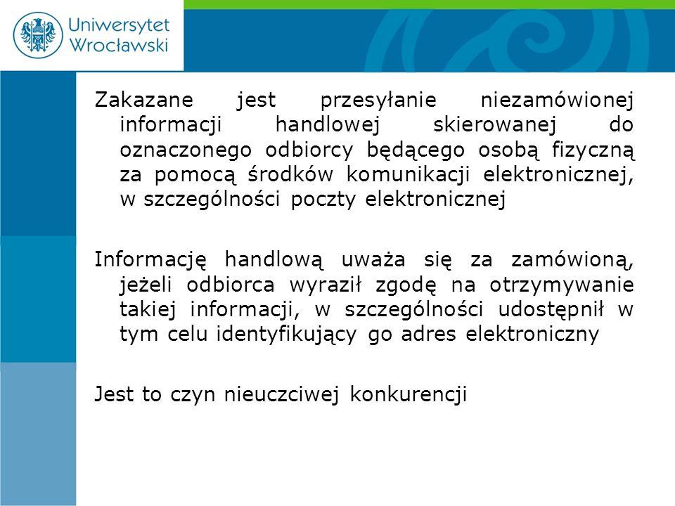 Zakazane jest przesyłanie niezamówionej informacji handlowej skierowanej do oznaczonego odbiorcy będącego osobą fizyczną za pomocą środków komunikacji