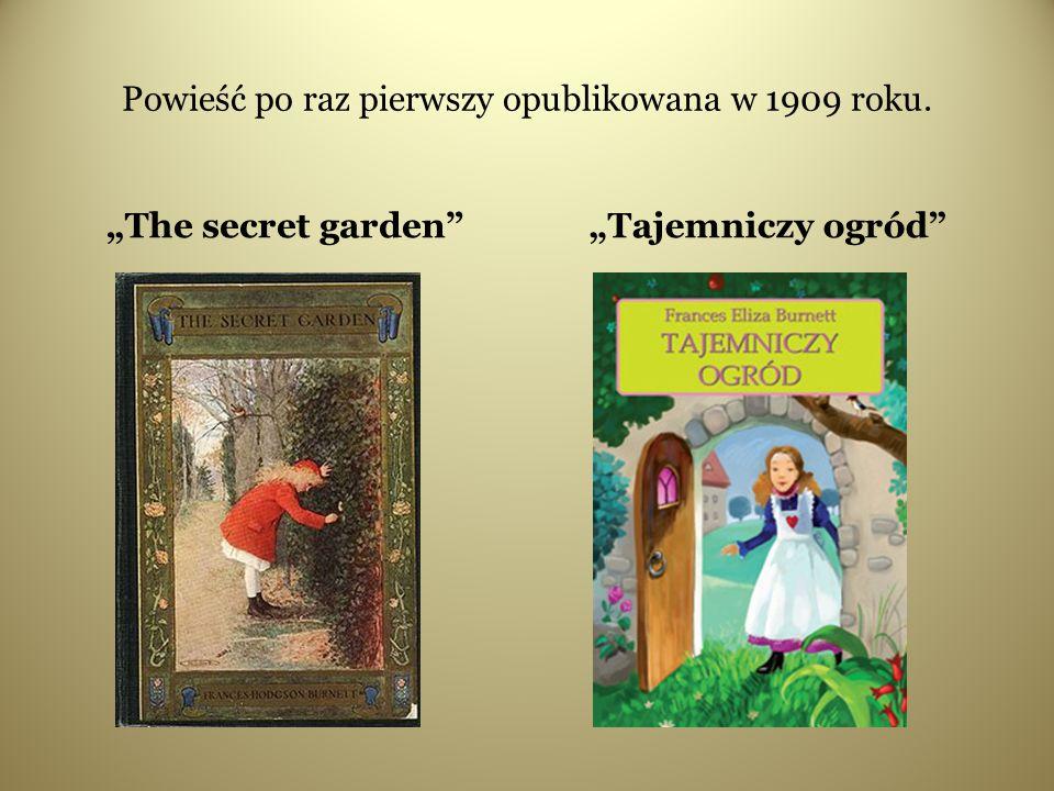 """Powieść po raz pierwszy opublikowana w 1909 roku. """"The secret garden """"Tajemniczy ogród"""